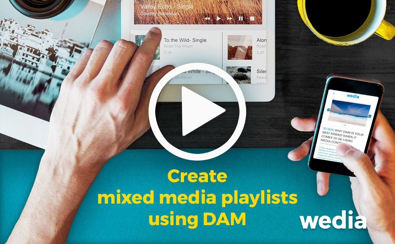 Create mixed media playlists using Wedia DAM