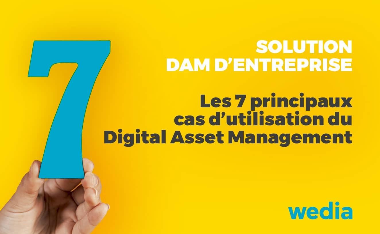 7 principaux cas d'utilisation d'un DAM d'entreprise