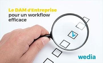 Wedia - Blog : Le DAM d'entreprise, support idéal pour une collaboration parfaite et un workflow efficace