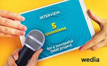 Wedia - Blog: 5 questions to ask yourself for a successful digital asset management (DAM) project